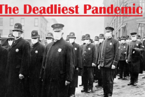 Perspective: The 1918 Influenza Pandemic and 3 short well-researched videos