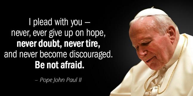 Pope John Paul II be not afraid quote